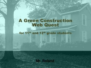 A Green Construction  Web Quest   for 11th and 12th grade students