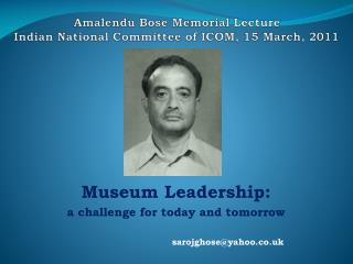 Amalendu Bose Memorial Lecture Indian National Committee of ICOM, 15 March, 2011