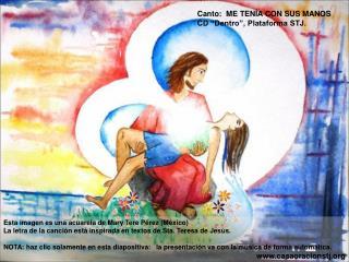 Esta imagen es una acuarela de Mary Tere P rez M xico La letra de la canci n est  inspirada en textos de Sta. Teresa de