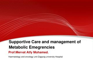Supportive Care and management of Metabolic Emegrencies