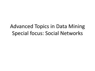 Advanced Topics in Data Mining Special focus: Social Networks