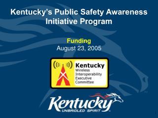 Kentucky s Public Safety Awareness Initiative Program