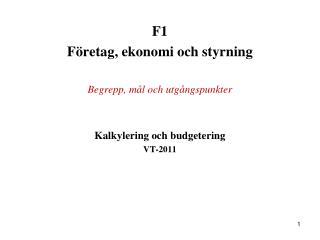 F1 F retag, ekonomi och styrning   Begrepp, m l och utg ngspunkter   Kalkylering och budgetering VT-2011
