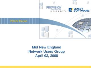 Mid New England Network Users Group April 02, 2008
