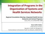 Integration of Programs in the Organization of Systems and  Health Services Networks   Regional Consultation Meeting: