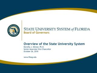 Overview of the State University System  Dorothy J. Minear, Ph.D. Senior Associate Vice Chancellor  October 26, 2010  fl