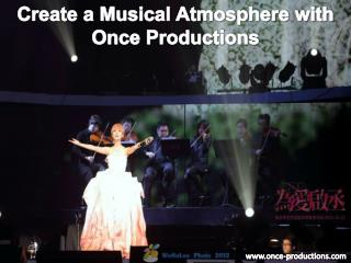 Create a Musical Atmosphere with Once Productions