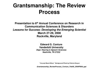 Grantsmanship: The Review Process  Presentation to 6th Annual Conference on Research in Communication Sciences  Disorder