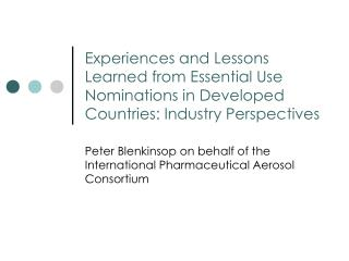 Experiences and Lessons Learned from Essential Use Nominations in Developed Countries: Industry Perspectives