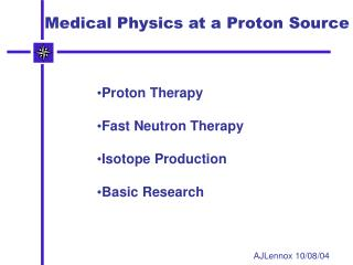 Medical Physics at a Proton Source