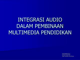 INTEGRASI AUDIO DALAM PEMBINAAN MULTIMEDIA PENDIDIKAN