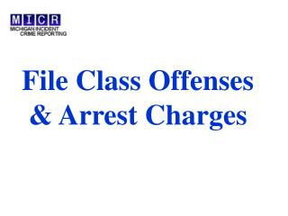 File Class Offenses  Arrest Charges