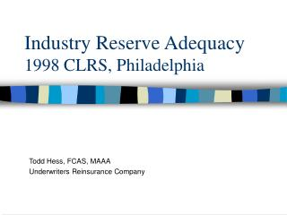 Industry Reserve Adequacy 1998 CLRS, Philadelphia