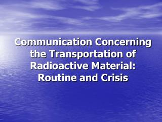 Communication Concerning the Transportation of Radioactive Material: Routine and Crisis