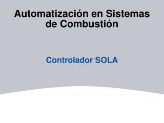Automatizaci n en Sistemas de Combusti n