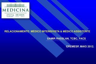 RELACIONAMENTO  M DICO INTENSIVISTA  M DICO ASSISTENTE       SAMIR RASSLAN, TCBC, FACS