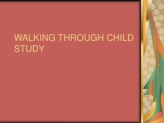 WALKING THROUGH CHILD STUDY