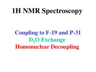 1H NMR Spectroscopy    Coupling to F-19 and P-31 D2O Exchange  Homonuclear Decoupling