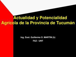 Actualidad y Potencialidad Agr cola de la Provincia de Tucum n  Ing. Zoot. Guillermo O. MARTIN h FAZ - UNT