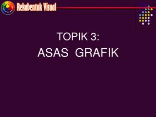 TOPIK 3: ASAS  GRAFIK