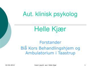 Aut. klinisk psykolog  Helle Kj r