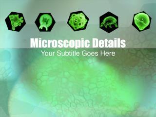 Microscopic Details