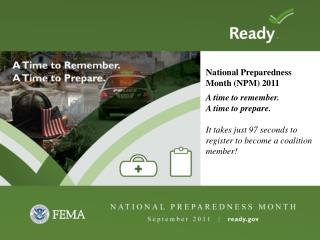 National Preparedness Month NPM 2011 A time to remember.              A time to prepare.  It takes just 97 seconds to re
