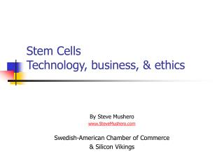 Stem Cells  Technology, business,  ethics