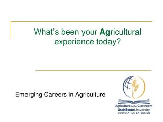 What s been your Agricultural experience today