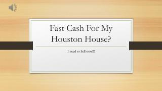 Fast cash for my houston house? www.713propertybuyer.com