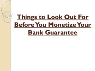 Before You Monetize Your Bank Guarantee Look Out For These Things