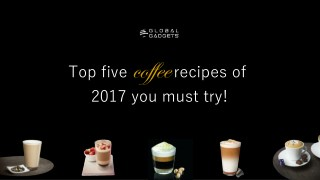 Top Five Coffee Recipes of 2017 You Must  Try it !