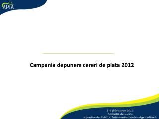 Campania depunere cereri de plata 2012