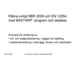 R kna enligt BBR 2006 och EN 12354  med BASTIAN  -program och databas