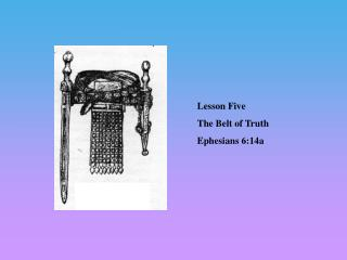Lesson Five The Belt of Truth Ephesians 6:14a