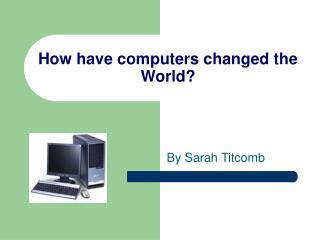 How have computers changed the World