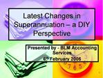 Latest Changes in Superannuation   a DIY Perspective
