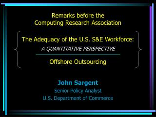 Remarks before the  Computing Research Association  The Adequacy of the U.S. SE Workforce:  A QUANTITATIVE PERSPECTIVE