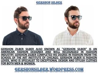 Gershon Silber ! Expert In Fashion Design