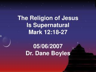 The Religion of Jesus  Is Supernatural Mark 12:18-27  05