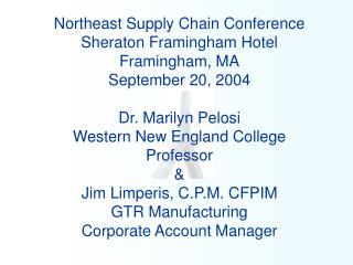 Northeast Supply Chain Conference Sheraton Framingham Hotel Framingham, MA September 20, 2004  Dr. Marilyn Pelosi Wester