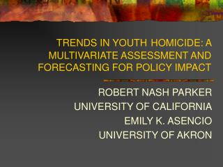 TRENDS IN YOUTH HOMICIDE: A MULTIVARIATE ASSESSMENT AND FORECASTING FOR POLICY IMPACT
