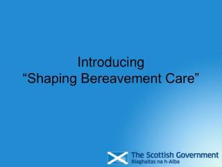 Introducing   Shaping Bereavement Care