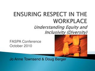 ENSURING RESPECT IN THE WORKPLACE Understanding Equity and Inclusivity Diversity