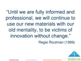 Until we are fully informed and professional, we will continue to use our new materials with our old mentality, to be v