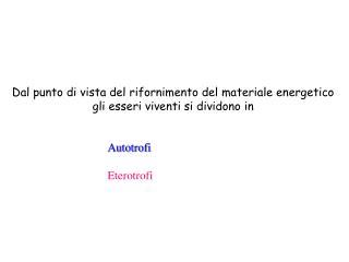 Dal punto di vista del rifornimento del materiale energetico gli esseri viventi si dividono in
