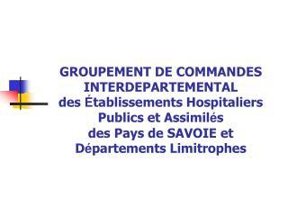 GROUPEMENT DE COMMANDES INTERDEPARTEMENTAL des  tablissements Hospitaliers Publics et Assimil s des Pays de SAVOIE et D