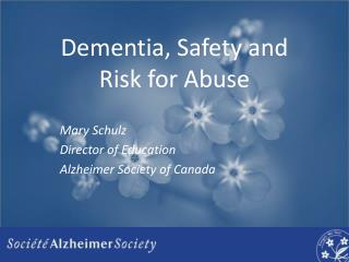 Dementia, Safety and  Risk for Abuse