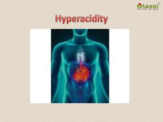 Hyperacidity: Symptoms, causes and treatment