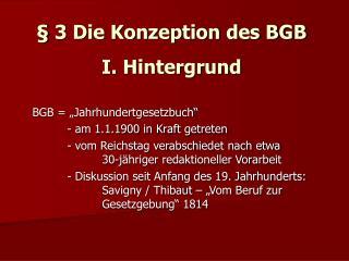 3 Die Konzeption des BGB  I. Hintergrund
